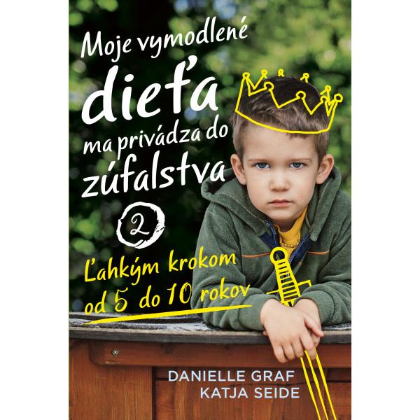 Moje vymodlené dieťa ma privádza do zúfalstva 2, knihy o vychove, ako zvladat vzdor, ako zvladat nevhodnych kamaratov